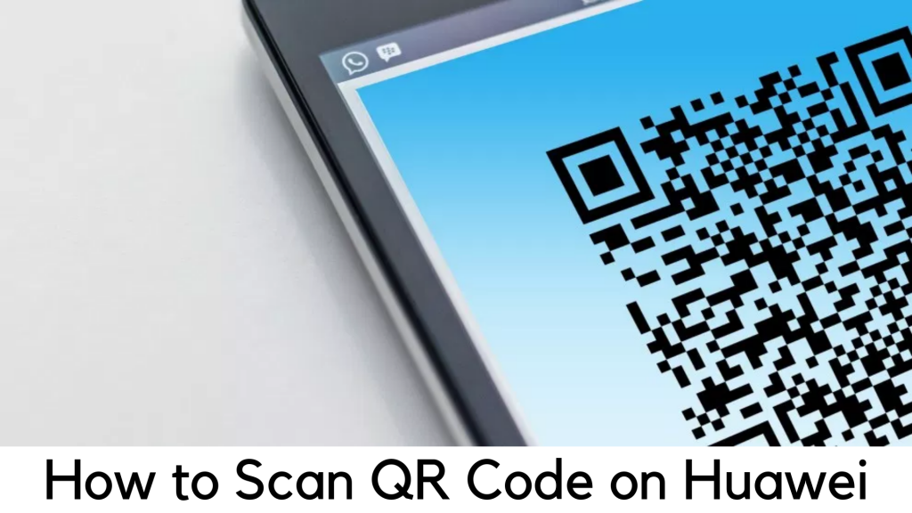 Scan QR Codes on Huawei