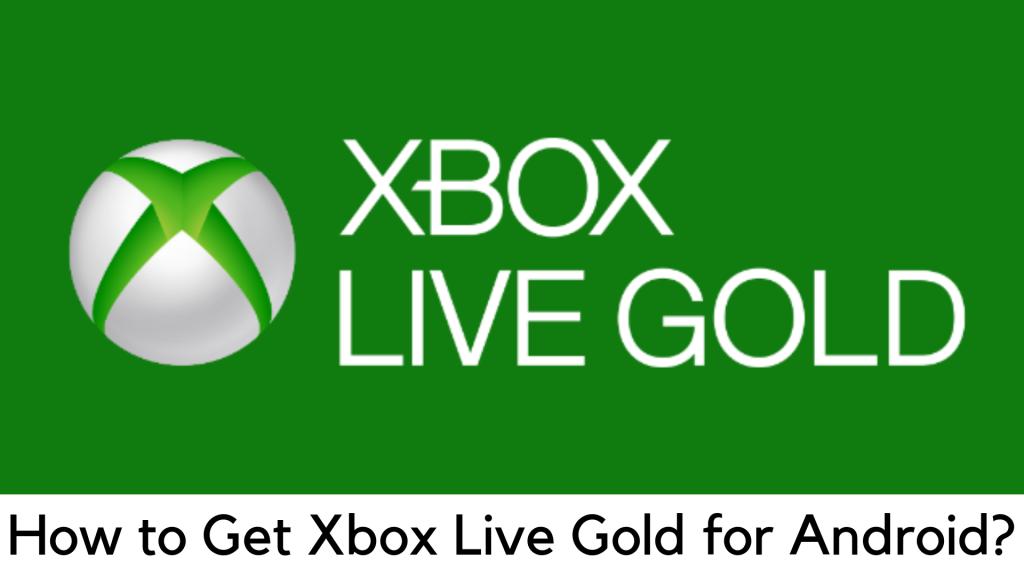 如何在Android上获得Xbox Live Gold