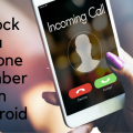 How to Block Phone Number on Your Android Phone?